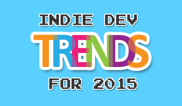 Top Indie Game Dev Trends for 2015